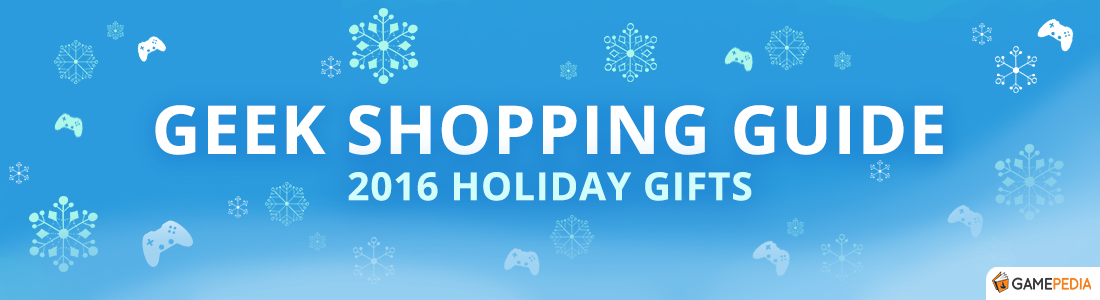 Gamepedia Geek Shopping Guide for Gamers - Holiday 2016