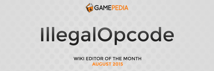 Gamepedia Editor of the Month IllegalOpcode