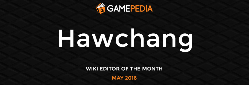 Hawchang - Gamepedia May Editor of the Month